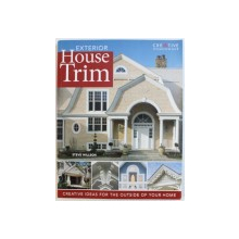 EXTERIOR HOUSE TRIM - CREATIVE IDEAS FOR THE OUTSIDE OF YOUR HOME by STEVE WILLSON , 2006