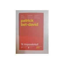 FA IMPOSIBILUL ! CELE 25 DE LEGI ALE REALIZARII IMPOSIBILULUI de PATRICK BET-DAVID , 2014