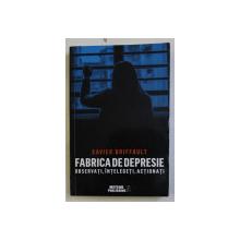 FABRICA DE DEPRESIE - OBSERVATI , INTELEGETI , ACTIONATI de XAVIER BRIFFAULT , 2019