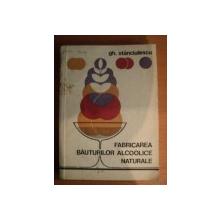 FABRICAREA BAUTURILOR ALCOOLICE NATURALE de GH. STANCIULESCU , Bucuresti 1973