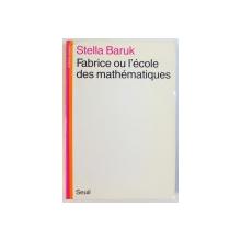 FABRICE OU L ' ECOLE DES MATHEMATIQUES par STELLA BARUK , 1977
