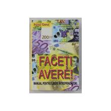 FACETI AVERE! MANUAL PENTRU LIBER - INTREPRINZATORI , EDITIA A II - a REVAZUTA SI COMPLETATA de PAVEL CORUT , 2009