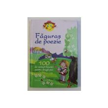 FAGURAS DE POEZIE , 100 DE VERSURI - LICURICI PENTRU DRAGII PICI , EDITIA A III - a , 2013