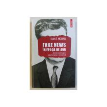 FAKE NEWS IN EPOCA DE AUR - AMINTIRI SI POVESTIRI DESPRE CENZURA COMUNISTA de IOAN T. MORAR , 2020