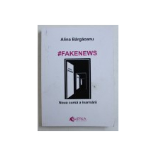 #FAKENEWS - NOUA CURSA A INARMARII de ALINA BARGAOANU , 2018