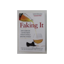 FAKING IT - HOW TO SEEM LIKE A BETTER PERSON WHITHOUT ACTUALLY IMPROVING YOURSELF by AMIR BLUMENFELD ..ETHAN TREX , 2007