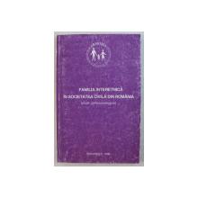 FAMILIA INTERETNICA IN SOCIETATEA CIVILA DIN ROMANIA  - STUDII PSIHOSOCIOLOGICE , coordonator ANA TUCICOV  - BOGDAN , 1998