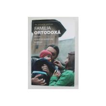 FAMILIA ORTODOXA - SFATURI , CUVINTE DE INVATATURA , RUGACIUNI de PR. EVGHENI SESTUN , 2005