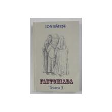FANTOMIADA - TEATRU de ION BAIESU , VOLUMUL III , 2003