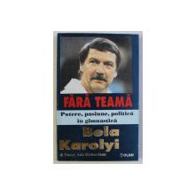 FARA TEAMA - PUTERE , PASIUNE , POLITICA IN GIMNASTICA de BELA KAROLYI , 1995