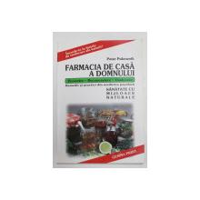 FARMACIA DE CASA A DOMNULUI - PREVENIRE , RECUNOASTERE , VINDECARE de PETER PUKOWNIK , 2002