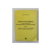FARMACOLOGIE GENERALA , CURS SI LUCRARI PRACTICE PENTRU MEDICINA GENERALA , STOMATOLOGIE SI FARMACIE , VOLUMUL II de STEFAN SURDULESCU , 1998