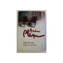 FATA CATRE FATA , INTALNIRI SI PORTRETE de ANDREI PLESU , 2011 *DEDICATIE