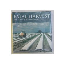 FATAL HARVEST . THE TRAGEDY OF INDUSTRIAL AGRICULTURE by ANDREW KIMBRELL , 2000