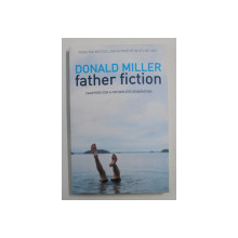 FATHER FICTION: CHAPTERS FOR A FATHERLESS GENERATION de DONALD MILLER , 2011