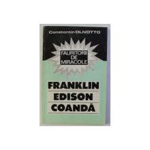 FAURITORII DE MIRACOLE , FRANKLIN / EDISON / COANDA de CONSTANTIN OLIVOTTO , 1991 *CONTINE DEDICATIA AUTORULUI