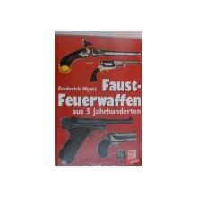 FAUST FEUERWAFFEN AUS 5 JAHRHUNDERTEN de MAJOR FREDERICK MYATT , 2001