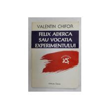 FELIX ADERCA SAU VOCATIA EXPERIMENTULUI de VALENTIN CHIFOR , 1996 , DEDICATIE CATRE ALEXANDRU PALEOLOGU *