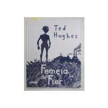 FEMEIA DE FIER de TED HUGHES , ilustratii de DOUGLAS CARREL , 2017 , EDITIE IN ROMANA SI ENGLEZA , TIPARITA FATA - VERSO