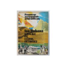 FENOMENE AEROSPATIALE NEIDENTIFICATE  - ENIGME PE CERUL ISTORIEI de ION HOBANA