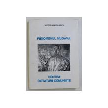 FENOMENUL MUDAVA CONTRA DICTATURII COMUNISTE de VICTOR IANCULESCU , 1995 DEDICATIE*