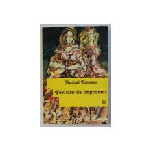 FERICIRE DE IMPRUMUT - TEATRU de ANDREI IONESCU , 2007 DEDICATIE*