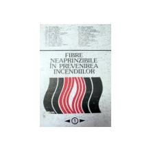 FIBRE NEAPRINZIBILE IN PREVENIREA INCENDIILOR,VOLUMUL 1,1980-IOSIF IONESCU