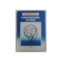 FIBROMUL UTERIN de VASILE I. SURCEL , 1990