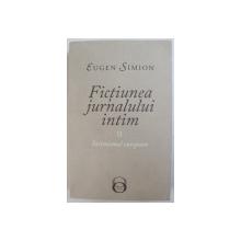 FICTIUNEA JURNALULUI INTIM, INTIMISMUL EUROPEAN, VOL. II de EUGEN SIMION , 2018
