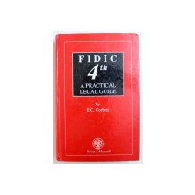 FIDIC 4TH -  A PRACTICAL LEGAL GUIDE  - A COMMENTARY ON THE INTERNATIONAL CONSTRUCTION CONTRACT by E . C. CORBETT , 1991