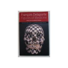 FIGURES OF MEDICINE - BLOOD , FACE TRANSPLANTS , PARASITES by FRANCOIS DELAPORTE , 2013