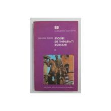 FIGURI DE IMPARATI ROMANI , VOLUMUL II  de DUMITRU TUDOR , 1974