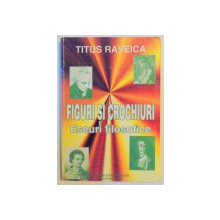 FIGURI SI CROCHIURI , ESEURI FILOSOFICE de TITUS RAVEICA , 1995