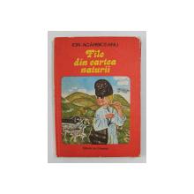 FILE DIN CARTEA NATURII de ION AGARBICEANU , EDITIA A II A , ILUSTRATII de KALAB FRANCISC , 1980