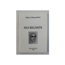 FILE REGASITE DE MIHAI MOSANDREI , 2006 , *DEDICATIE