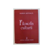FILOSOFIA CULTURII de MARIN AIFTINCA , 2008 DEDICATIE*