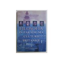 FILOSOFIA IN PARADIGMA CULTURII BRITANICE de ANGELA BOTEZ , 2004