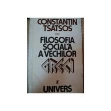 FILOSOFIA SOCIALA A VECHILOR GRECI-CONSTANTIN TSATSOS