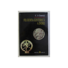 FILOZOFIA EZOTERICA A INDIEI de C. J. CHATTERJI , 2001