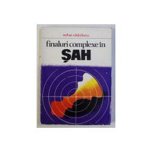 FINALURI COMPLEXE IN SAH de MIHAI RADULESCU , 1978 DEDICATIE*