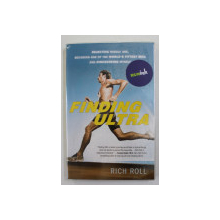 FINDING ULTRA , ..BECOMING ONE OF THE WORLD' S FITTEST MEN , AND DISCOVERING MYSELF by RICH ROLL , 2011