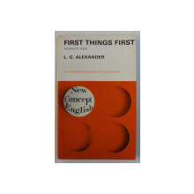 FIRST THINGS FIRST  - STUDENTS ' BOOK  - AN INTEGRATED COURSE FOR BEGINNERS by L . G. ALEXANDER  , 1972