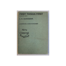 FIRST THINGS FIRST  - STUDENTS ' BOOK  - AN INTEGRATED COURSE FOR BEGINNERS by L . G. ALEXANDER  , 1975