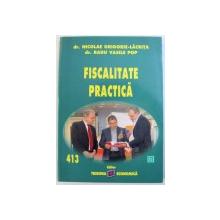 FISCALITATE PRACTICA de NICOLAE GRIGORIE - LACRITA si RADU VASILE POP , 2013
