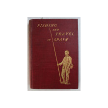FISHING AND TRAVEL IN SPAIN  - GUIDE FPR THE ANGLER by WALTER M . GALLICHAN , 1904