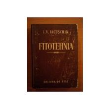 FITOTEHNIA ( CULTURA PLANTELOR AGRICOLE )  de I. V. IACUSCHIN , 1951