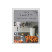 FIVE QUARTERS - RECIPES AND NOTES FROM A KITCHEN IN ROME by RACHEL RODDY , 2015