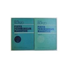 FIZICA FENOMENELOR MAGNETICE de EMIL BURZO, VOL. I - II , 1979 - 1983