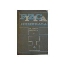 FIZICA GENERALA, VOL.I de RADU TITEICA , IOVITU POPESCU  1971