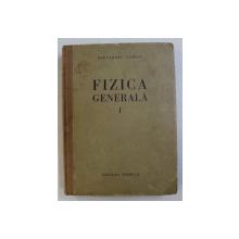 FIZICA GENERALA , VOLUMUL I de ALEXANDRU CISMAN , 1956